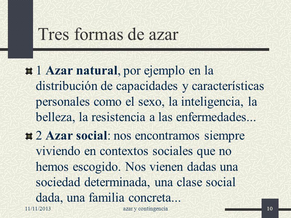 11/11/2013azar y contingencia10 Tres formas de azar 1 Azar natural, por ejemplo en la distribución de capacidades y características personales como el