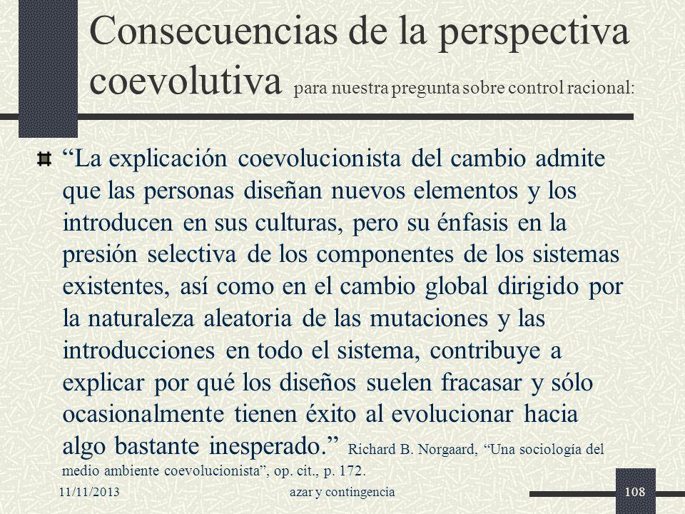 11/11/2013azar y contingencia108 Consecuencias de la perspectiva coevolutiva para nuestra pregunta sobre control racional: La explicación coevolucioni