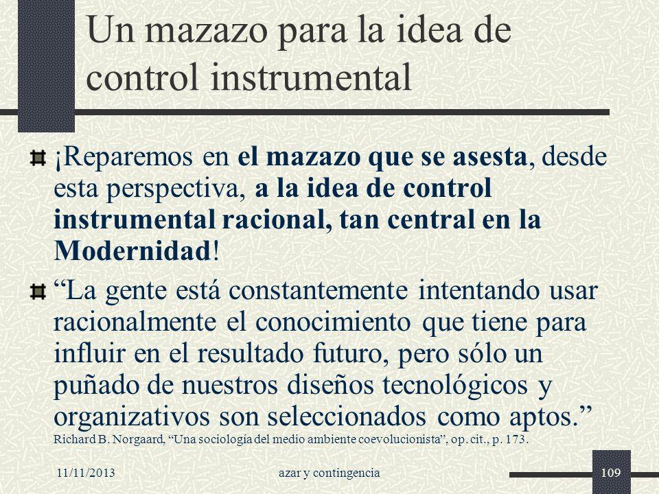 11/11/2013azar y contingencia109 Un mazazo para la idea de control instrumental ¡Reparemos en el mazazo que se asesta, desde esta perspectiva, a la id