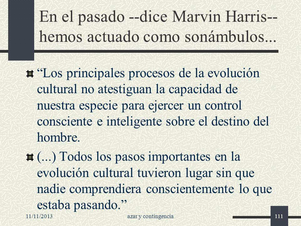 11/11/2013azar y contingencia111 En el pasado --dice Marvin Harris-- hemos actuado como sonámbulos... Los principales procesos de la evolución cultura
