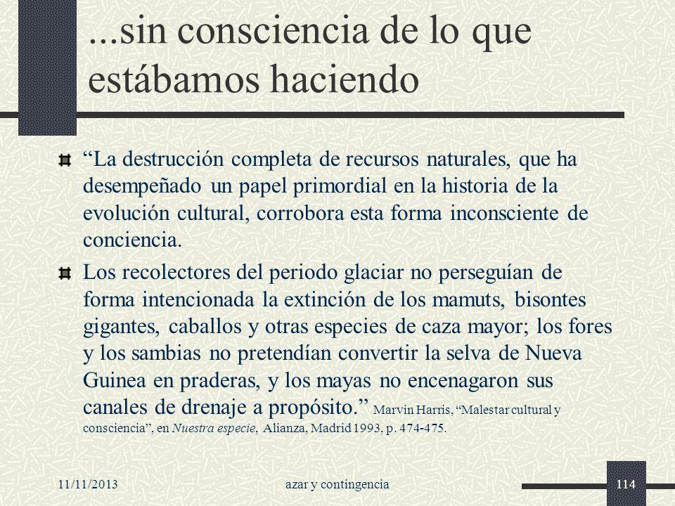 11/11/2013azar y contingencia114...sin consciencia de lo que estábamos haciendo La destrucción completa de recursos naturales, que ha desempeñado un p