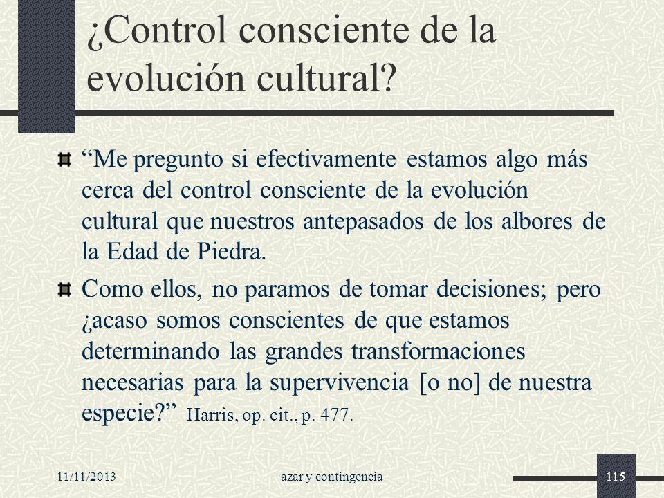 11/11/2013azar y contingencia115 ¿Control consciente de la evolución cultural? Me pregunto si efectivamente estamos algo más cerca del control conscie