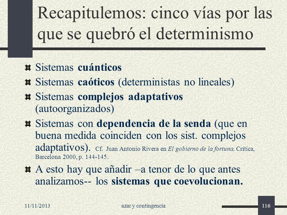 11/11/2013azar y contingencia116 Recapitulemos: cinco vías por las que se quebró el determinismo Sistemas cuánticos Sistemas caóticos (deterministas n