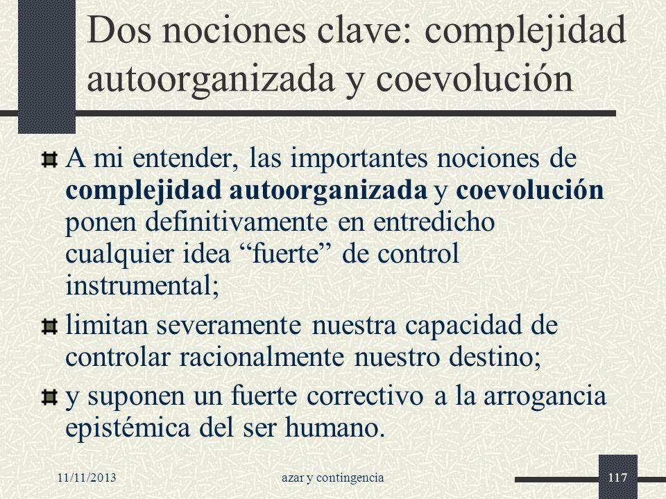 11/11/2013azar y contingencia117 Dos nociones clave: complejidad autoorganizada y coevolución A mi entender, las importantes nociones de complejidad a