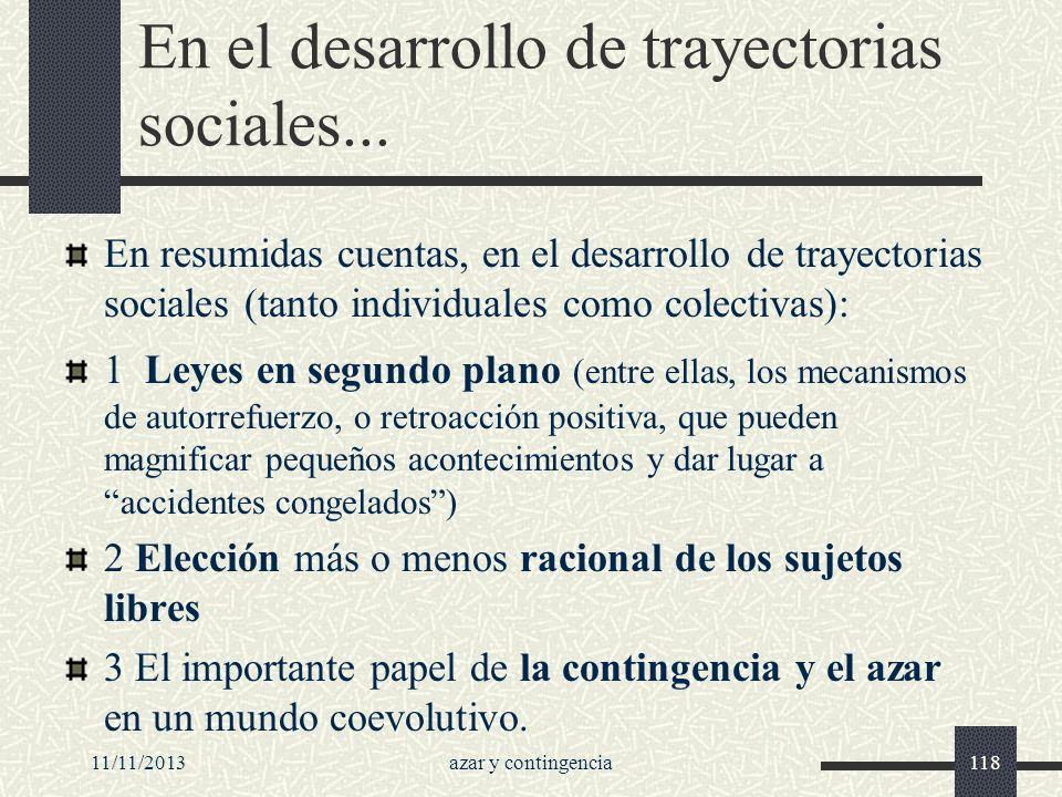11/11/2013azar y contingencia118 En el desarrollo de trayectorias sociales... En resumidas cuentas, en el desarrollo de trayectorias sociales (tanto i