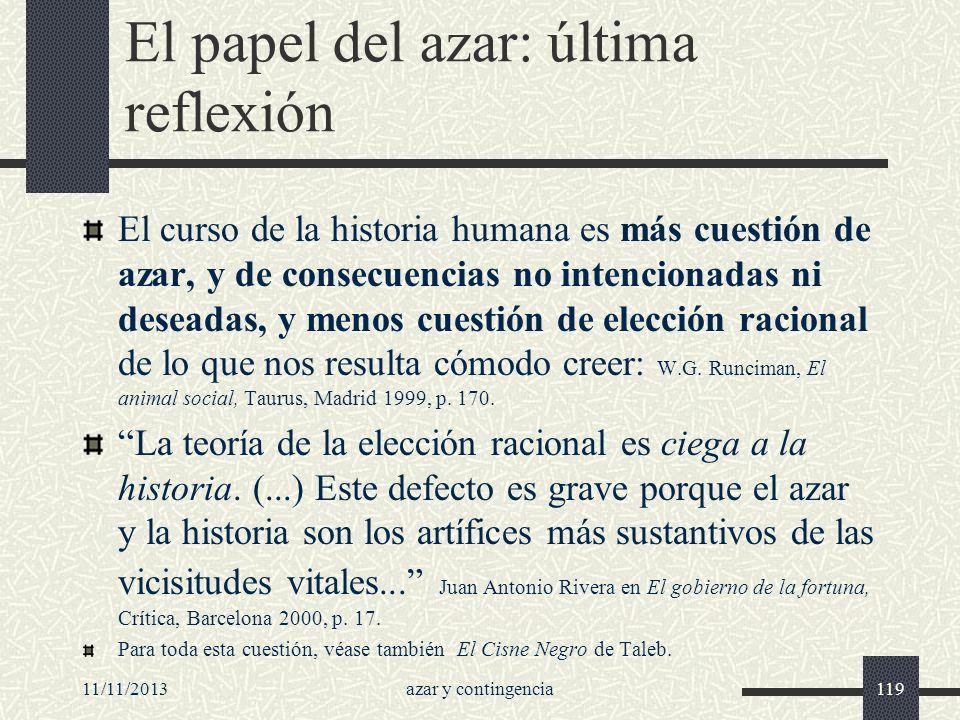 11/11/2013azar y contingencia119 El papel del azar: última reflexión El curso de la historia humana es más cuestión de azar, y de consecuencias no int