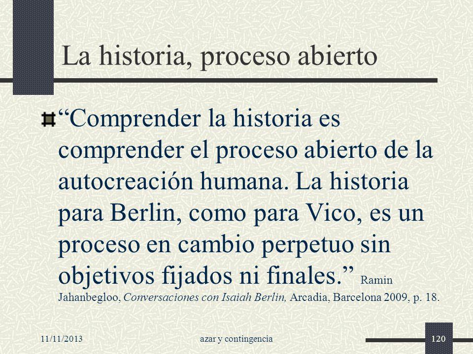 11/11/2013azar y contingencia120 La historia, proceso abierto Comprender la historia es comprender el proceso abierto de la autocreación humana. La hi