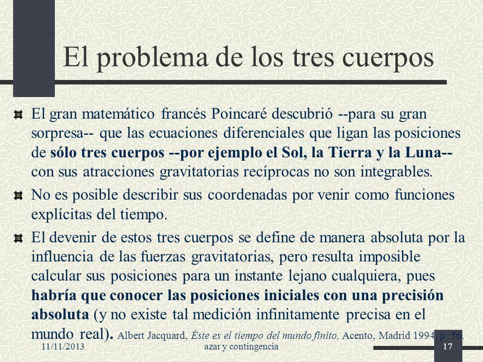 11/11/2013azar y contingencia17 El problema de los tres cuerpos El gran matemático francés Poincaré descubrió --para su gran sorpresa-- que las ecuaci