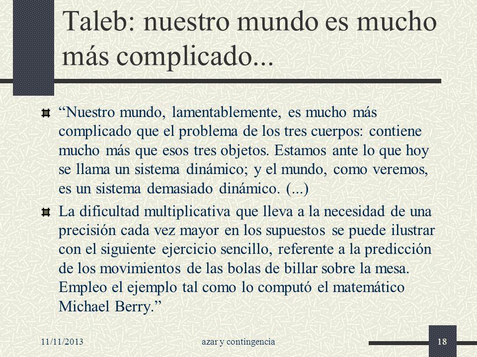 11/11/2013azar y contingencia18 Taleb: nuestro mundo es mucho más complicado... Nuestro mundo, lamentablemente, es mucho más complicado que el problem