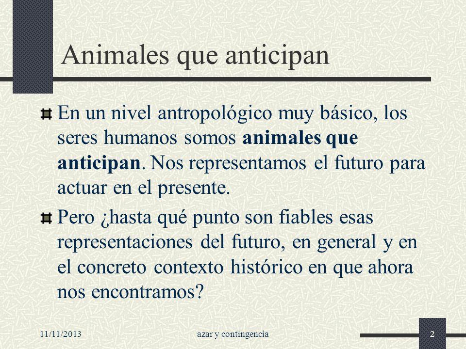 11/11/2013azar y contingencia2 Animales que anticipan En un nivel antropológico muy básico, los seres humanos somos animales que anticipan. Nos repres