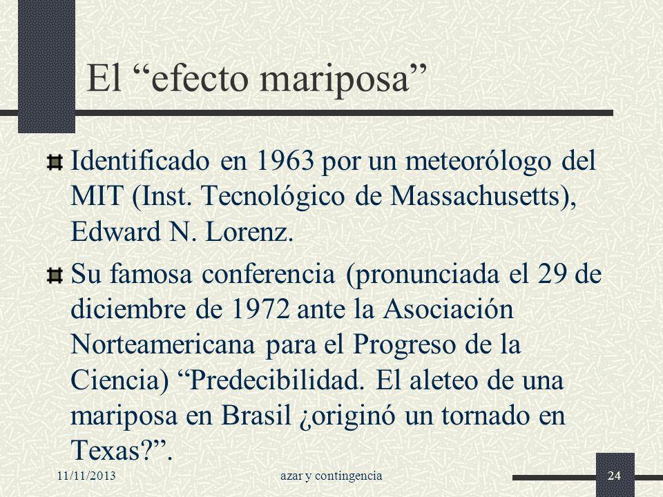 11/11/2013azar y contingencia24 El efecto mariposa Identificado en 1963 por un meteorólogo del MIT (Inst. Tecnológico de Massachusetts), Edward N. Lor