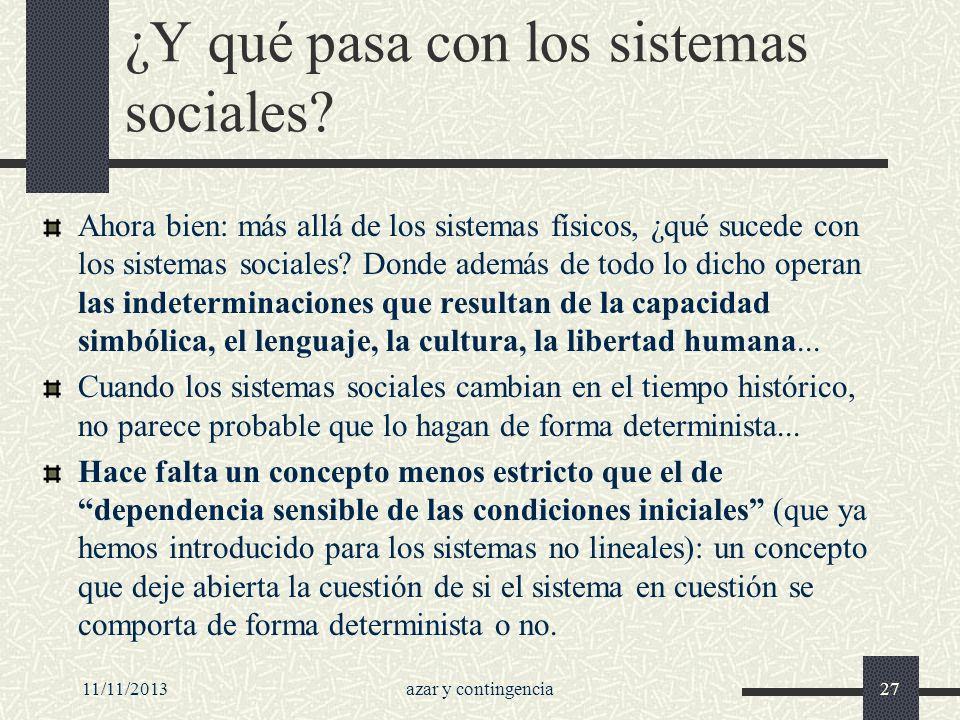 11/11/2013azar y contingencia27 ¿Y qué pasa con los sistemas sociales? Ahora bien: más allá de los sistemas físicos, ¿qué sucede con los sistemas soci