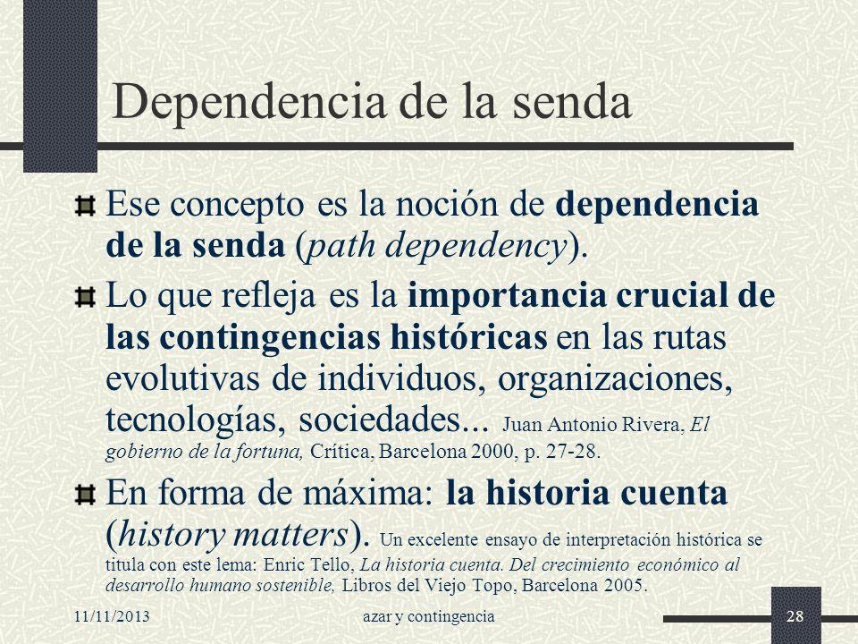 11/11/2013azar y contingencia28 Dependencia de la senda Ese concepto es la noción de dependencia de la senda (path dependency). Lo que refleja es la i