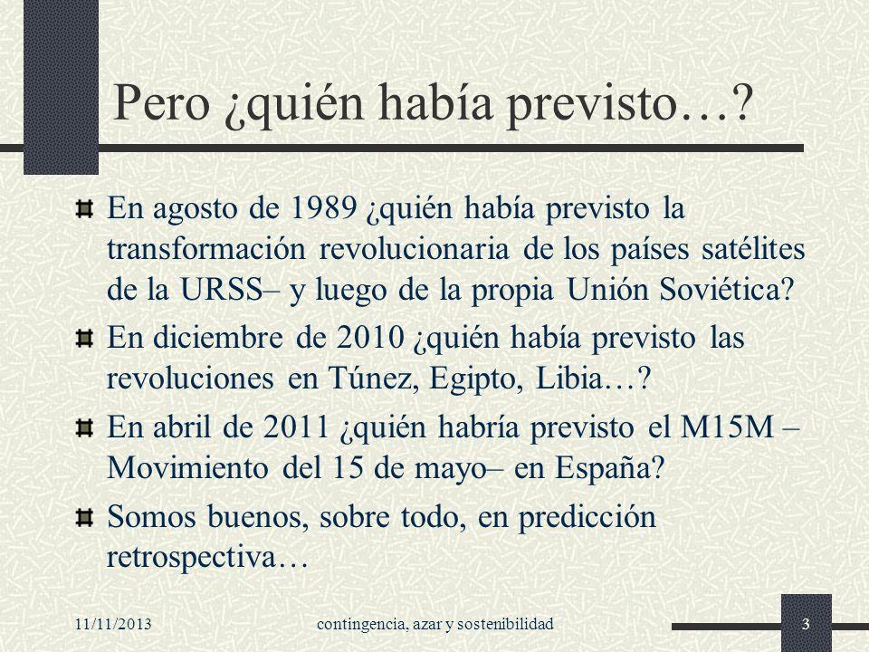 11/11/2013azar y contingencia4 Un camino que no voy a emprender aquí: repasar la historia de la prospectiva o futurología en los últimos decenios.