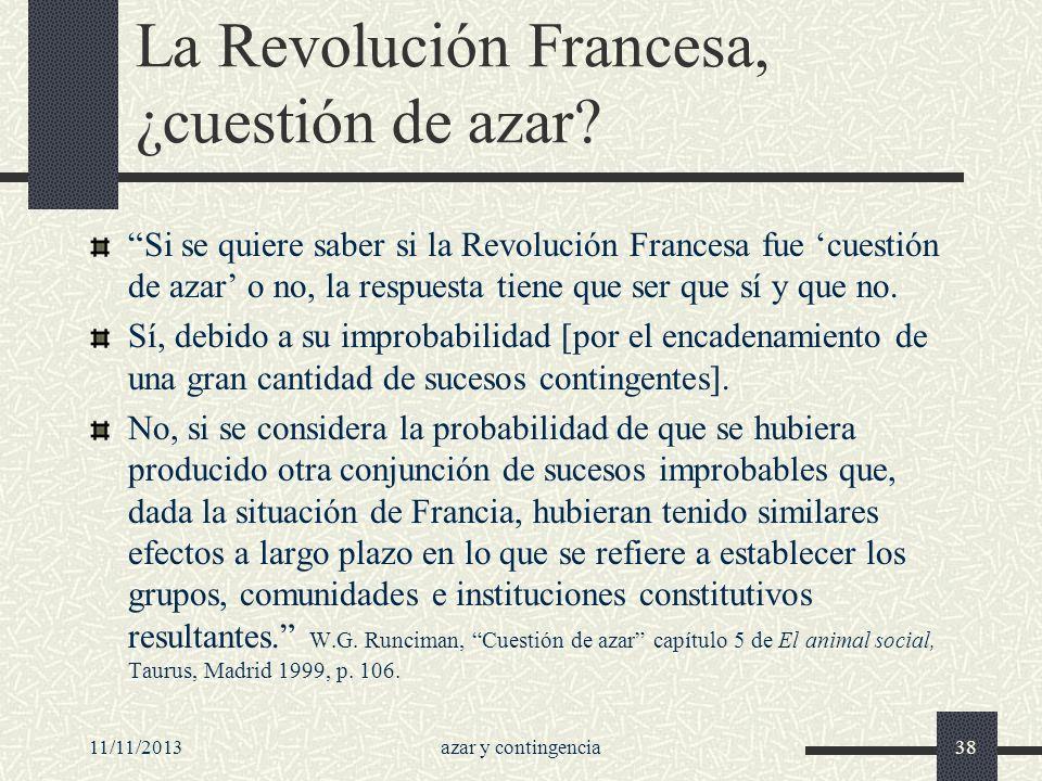 11/11/2013azar y contingencia38 La Revolución Francesa, ¿cuestión de azar? Si se quiere saber si la Revolución Francesa fue cuestión de azar o no, la