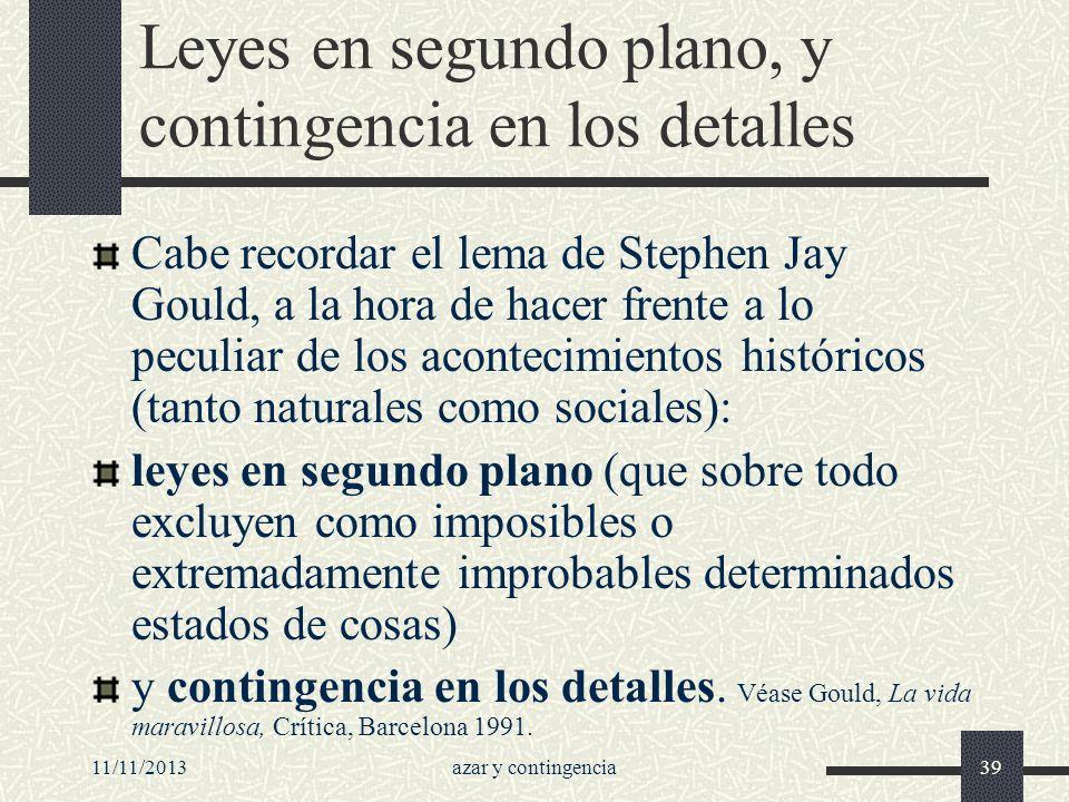 11/11/2013azar y contingencia39 Leyes en segundo plano, y contingencia en los detalles Cabe recordar el lema de Stephen Jay Gould, a la hora de hacer