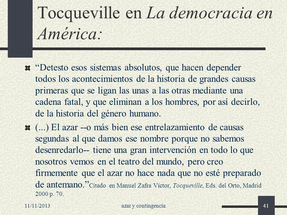 11/11/2013azar y contingencia41 Tocqueville en La democracia en América: Detesto esos sistemas absolutos, que hacen depender todos los acontecimientos