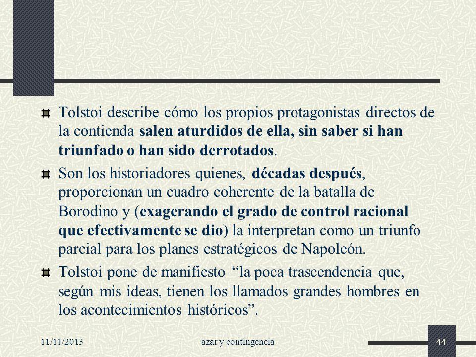 11/11/2013azar y contingencia44 Tolstoi describe cómo los propios protagonistas directos de la contienda salen aturdidos de ella, sin saber si han tri