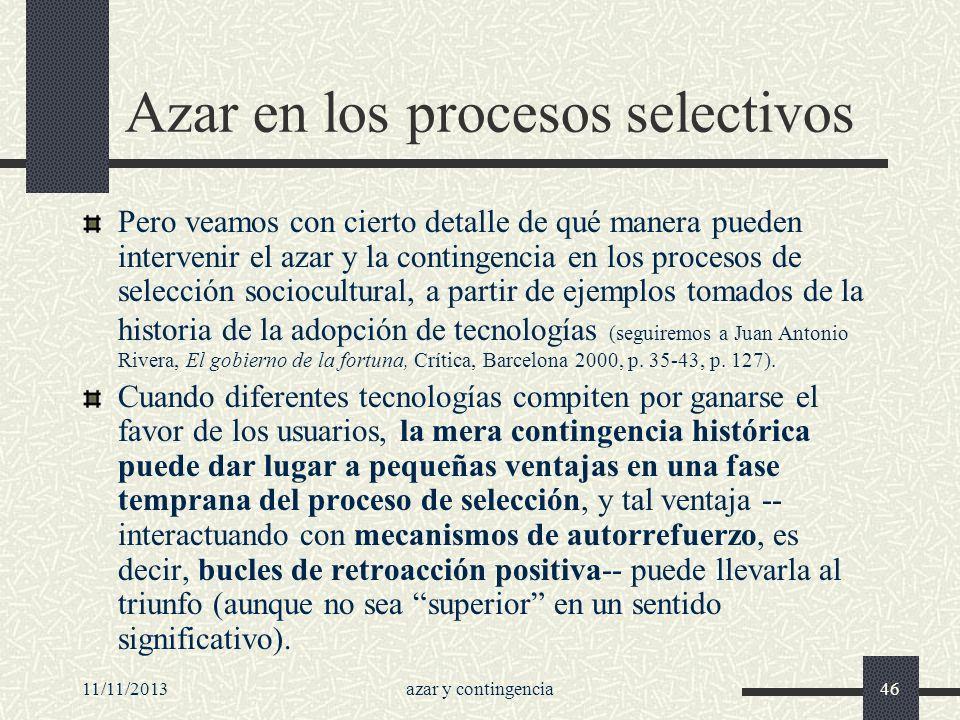 11/11/2013azar y contingencia46 Azar en los procesos selectivos Pero veamos con cierto detalle de qué manera pueden intervenir el azar y la contingenc