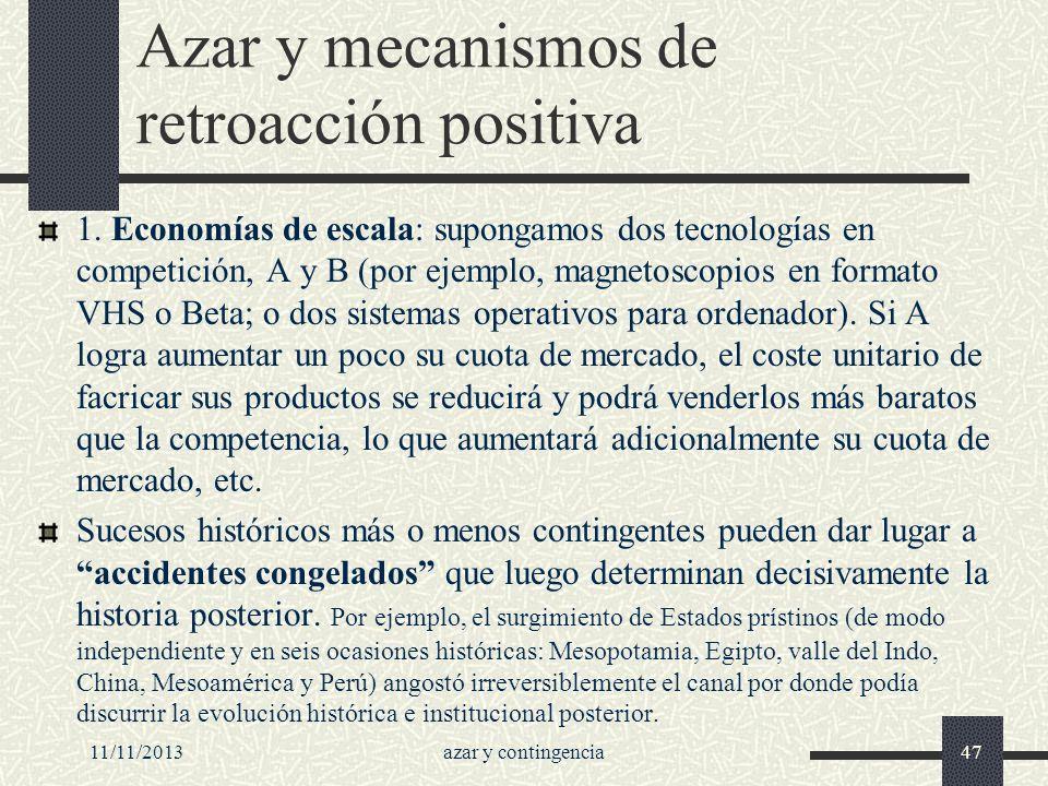 11/11/2013azar y contingencia47 Azar y mecanismos de retroacción positiva 1. Economías de escala: supongamos dos tecnologías en competición, A y B (po