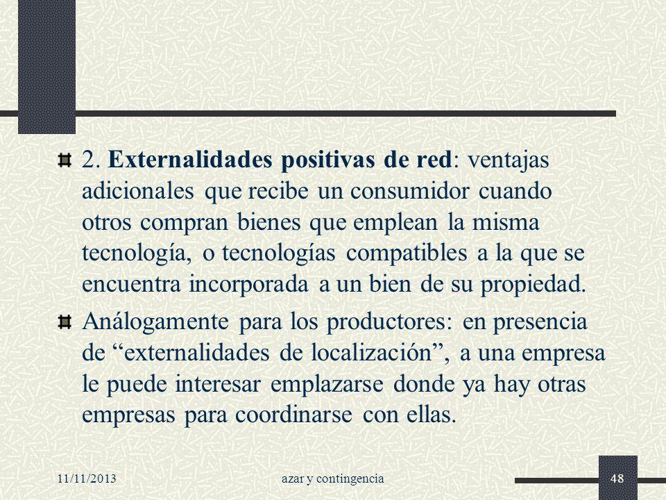 11/11/2013azar y contingencia48 2. Externalidades positivas de red: ventajas adicionales que recibe un consumidor cuando otros compran bienes que empl