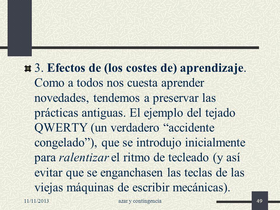 11/11/2013azar y contingencia49 3. Efectos de (los costes de) aprendizaje. Como a todos nos cuesta aprender novedades, tendemos a preservar las prácti