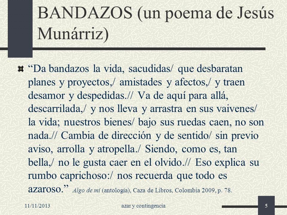 11/11/2013azar y contingencia5 BANDAZOS (un poema de Jesús Munárriz) Da bandazos la vida, sacudidas/ que desbaratan planes y proyectos,/ amistades y a