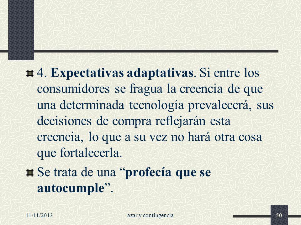 11/11/2013azar y contingencia50 4. Expectativas adaptativas. Si entre los consumidores se fragua la creencia de que una determinada tecnología prevale