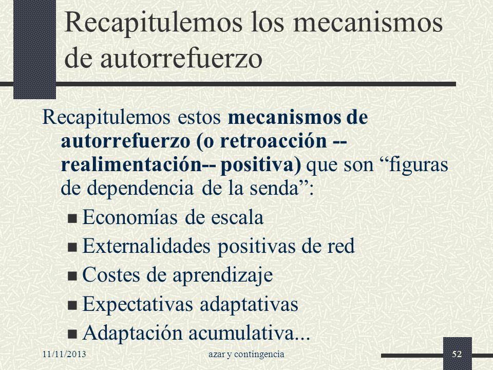 11/11/2013azar y contingencia52 Recapitulemos los mecanismos de autorrefuerzo Recapitulemos estos mecanismos de autorrefuerzo (o retroacción -- realim