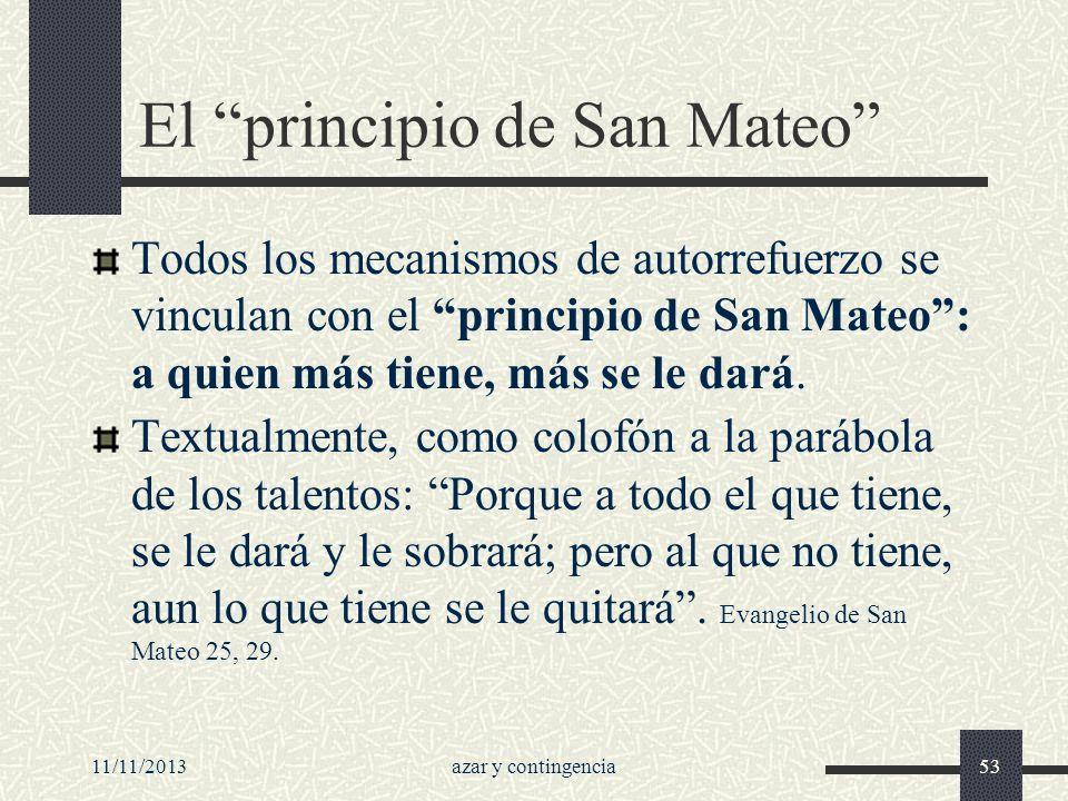 11/11/2013azar y contingencia53 El principio de San Mateo Todos los mecanismos de autorrefuerzo se vinculan con el principio de San Mateo: a quien más