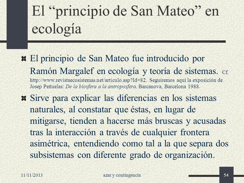 11/11/2013azar y contingencia54 El principio de San Mateo en ecología El principio de San Mateo fue introducido por Ramón Margalef en ecología y teorí
