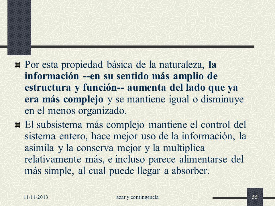 11/11/2013azar y contingencia55 Por esta propiedad básica de la naturaleza, la información --en su sentido más amplio de estructura y función-- aument