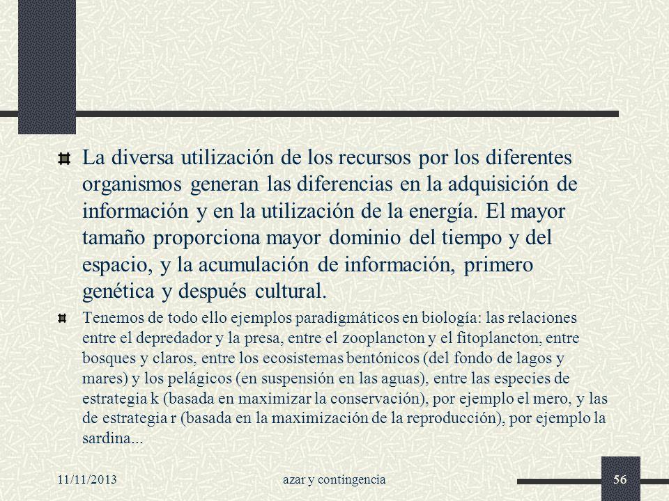 11/11/2013azar y contingencia56 La diversa utilización de los recursos por los diferentes organismos generan las diferencias en la adquisición de info