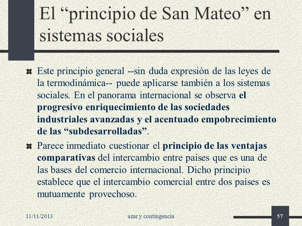 11/11/2013azar y contingencia57 El principio de San Mateo en sistemas sociales Este principio general --sin duda expresión de las leyes de la termodin