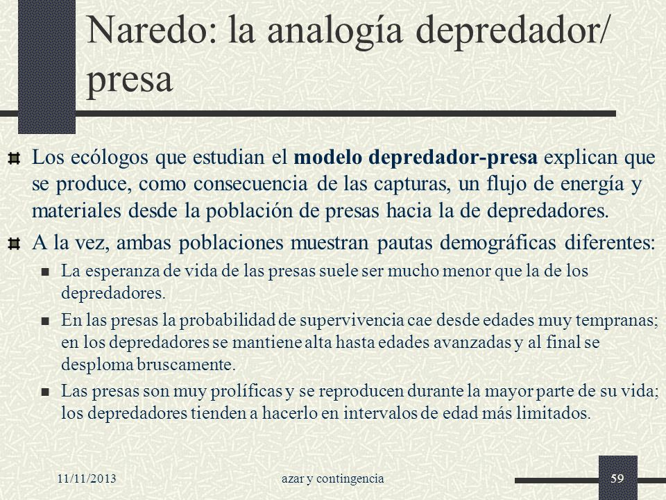 11/11/2013azar y contingencia59 Naredo: la analogía depredador/ presa Los ecólogos que estudian el modelo depredador-presa explican que se produce, co