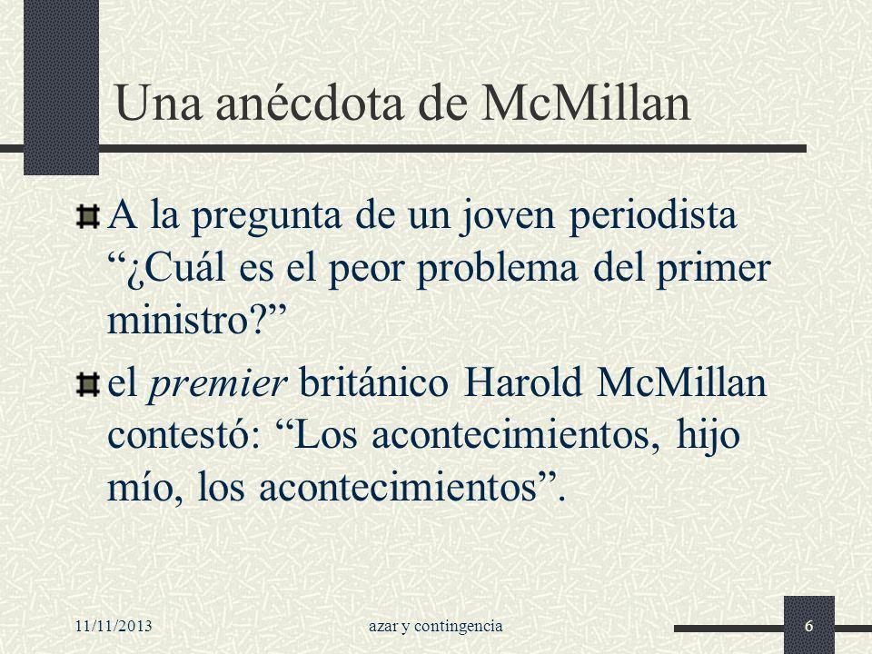 11/11/2013azar y contingencia6 Una anécdota de McMillan A la pregunta de un joven periodista ¿Cuál es el peor problema del primer ministro? el premier
