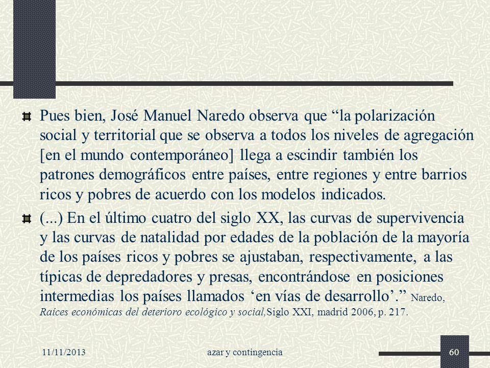 11/11/2013azar y contingencia60 Pues bien, José Manuel Naredo observa que la polarización social y territorial que se observa a todos los niveles de a