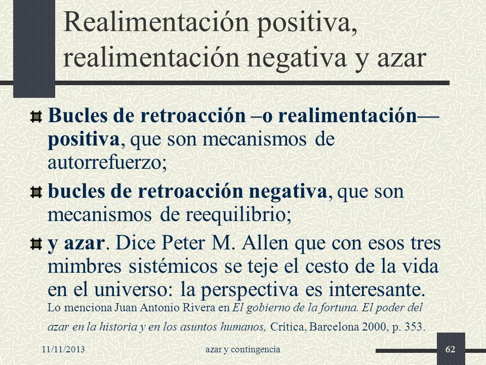 11/11/2013azar y contingencia62 Realimentación positiva, realimentación negativa y azar Bucles de retroacción –o realimentación positiva, que son meca