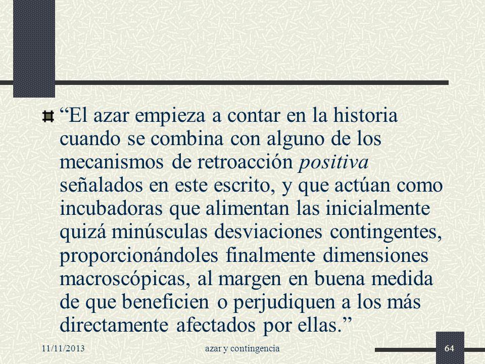 11/11/2013azar y contingencia64 El azar empieza a contar en la historia cuando se combina con alguno de los mecanismos de retroacción positiva señalad