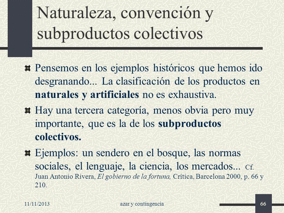 11/11/2013azar y contingencia66 Naturaleza, convención y subproductos colectivos Pensemos en los ejemplos históricos que hemos ido desgranando... La c