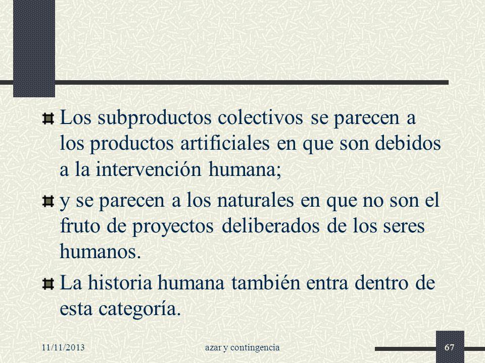 11/11/2013azar y contingencia67 Los subproductos colectivos se parecen a los productos artificiales en que son debidos a la intervención humana; y se
