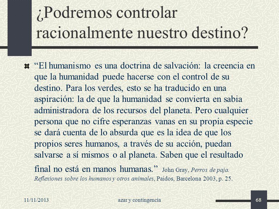 11/11/2013azar y contingencia68 ¿Podremos controlar racionalmente nuestro destino? El humanismo es una doctrina de salvación: la creencia en que la hu