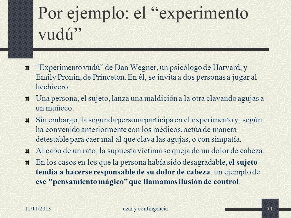 11/11/2013azar y contingencia71 Por ejemplo: el experimento vudú Experimento vudú de Dan Wegner, un psicólogo de Harvard, y Emily Pronin, de Princeton