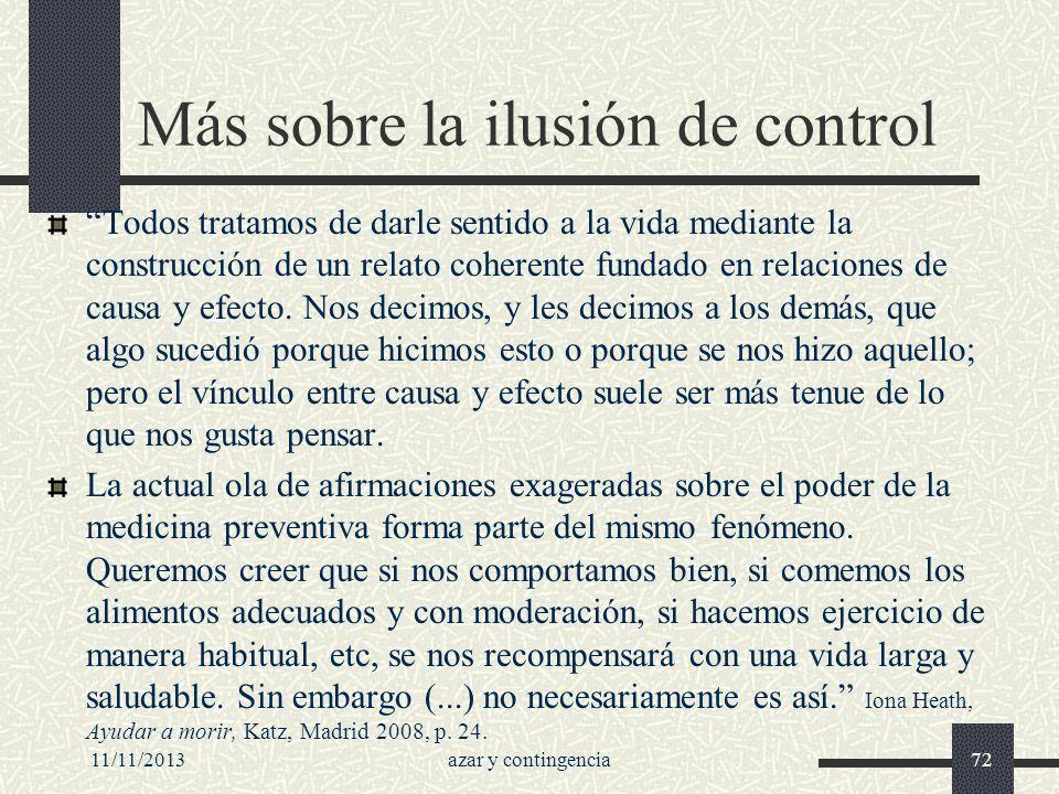 11/11/2013azar y contingencia72 Más sobre la ilusión de control Todos tratamos de darle sentido a la vida mediante la construcción de un relato cohere