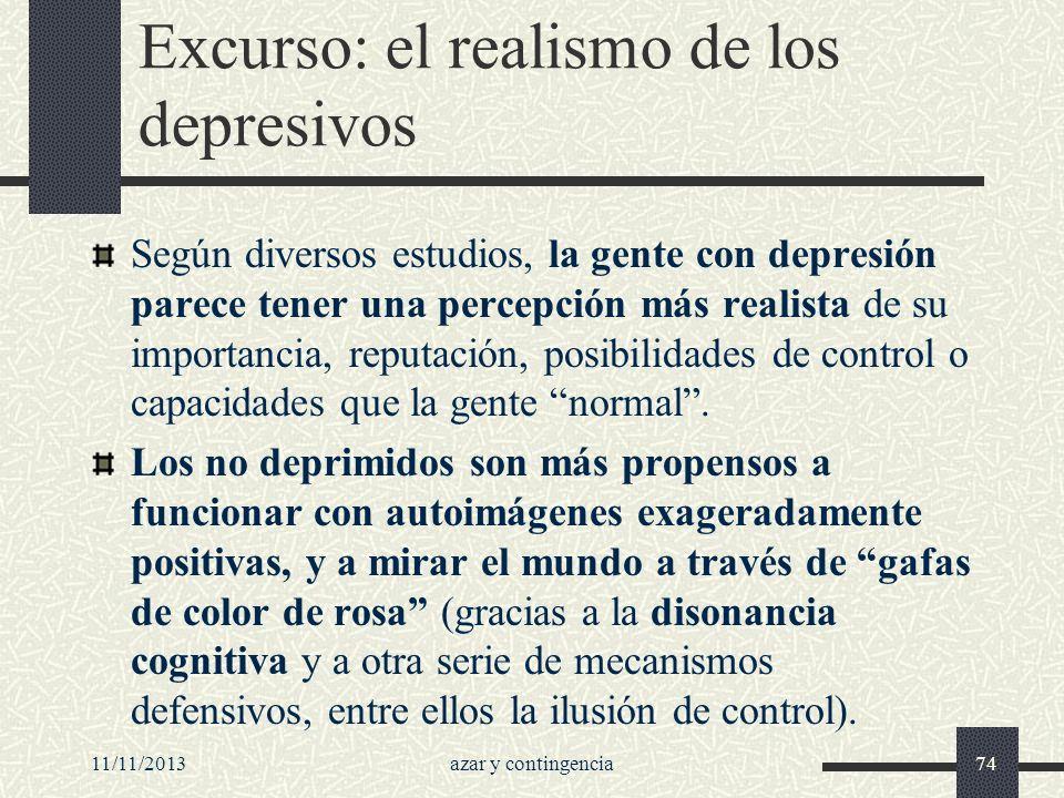 11/11/2013azar y contingencia74 Excurso: el realismo de los depresivos Según diversos estudios, la gente con depresión parece tener una percepción más