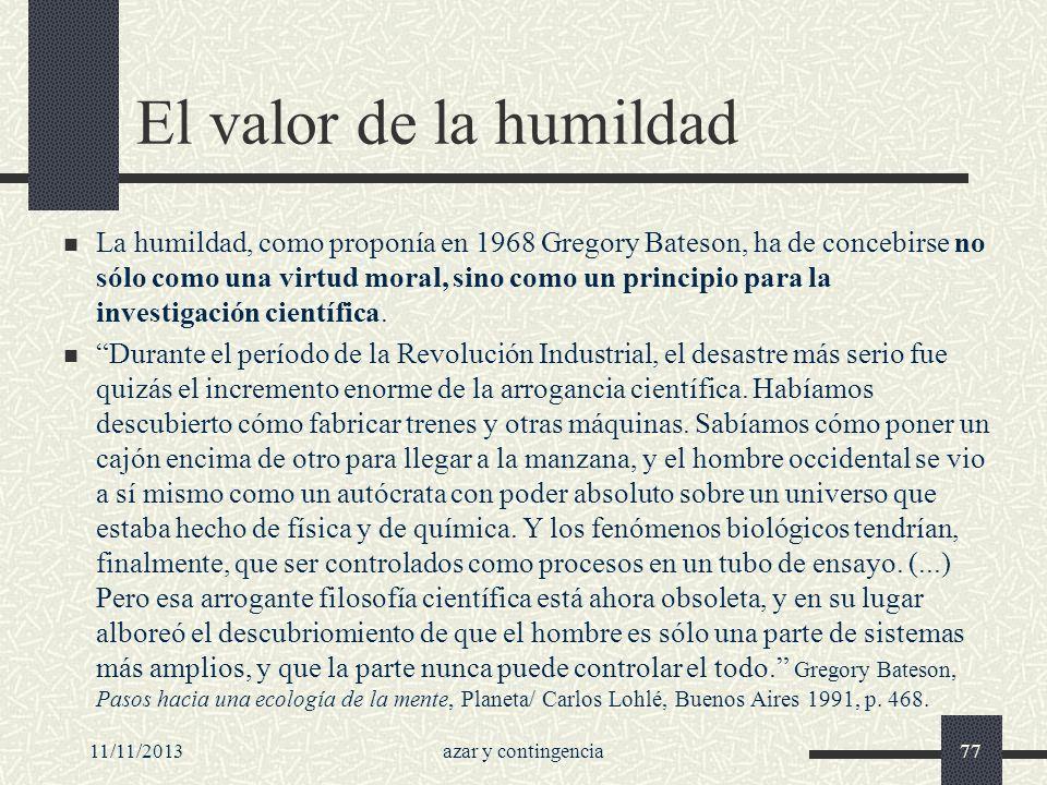 11/11/2013azar y contingencia77 El valor de la humildad La humildad, como proponía en 1968 Gregory Bateson, ha de concebirse no sólo como una virtud m