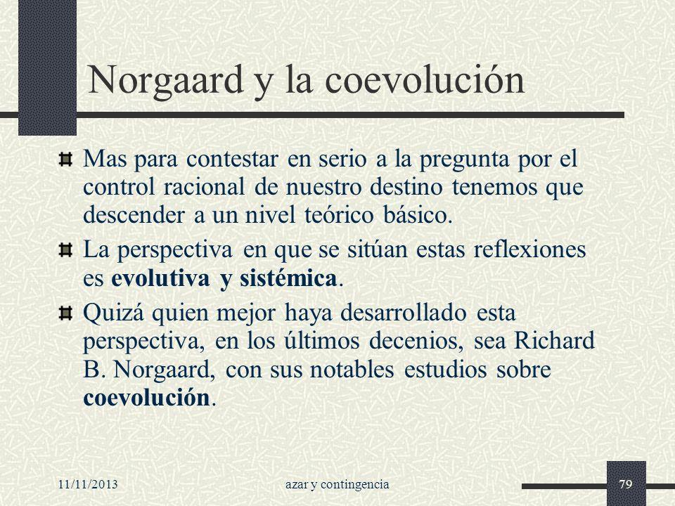 11/11/2013azar y contingencia79 Norgaard y la coevolución Mas para contestar en serio a la pregunta por el control racional de nuestro destino tenemos