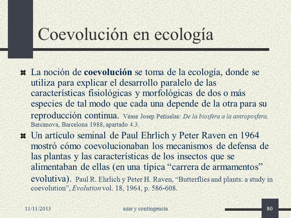 11/11/2013azar y contingencia80 Coevolución en ecología La noción de coevolución se toma de la ecología, donde se utiliza para explicar el desarrollo