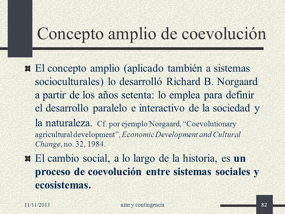 11/11/2013azar y contingencia82 Concepto amplio de coevolución El concepto amplio (aplicado también a sistemas socioculturales) lo desarrolló Richard