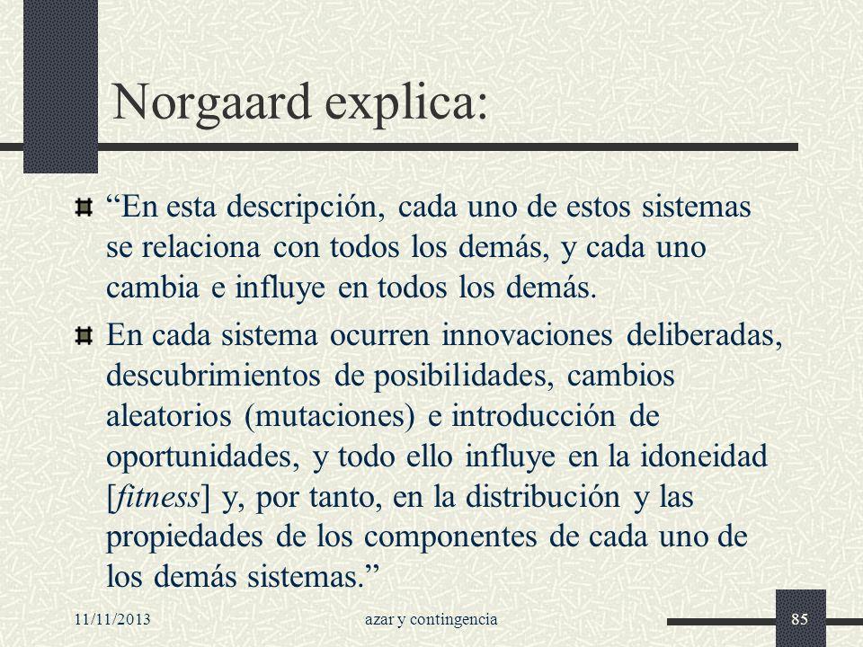 11/11/2013azar y contingencia85 Norgaard explica: En esta descripción, cada uno de estos sistemas se relaciona con todos los demás, y cada uno cambia